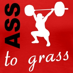 Ass To Grass - Workout and Weight Lifting Women's T-Shirts