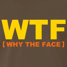 WTF - why the face T-shirts