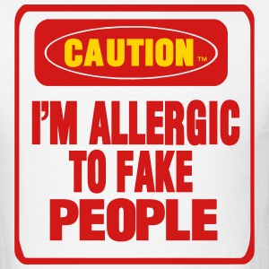 CAUTION I'M ALLERGIC TO FAKE PEOPLE - Men's T-Shirt