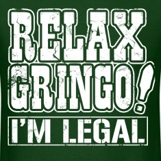 relax_gringo_im_legal T-Shirts