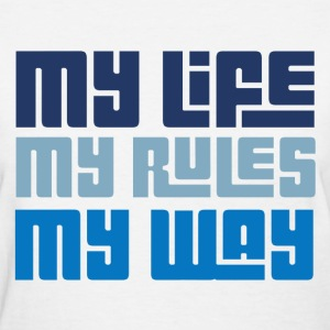my_life_my_rules_my_way Women's T-Shirts - Women's T-Shirt