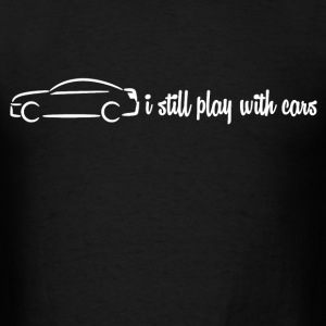 i_still_play_with_cars T-Shirts - Men's T-Shirt