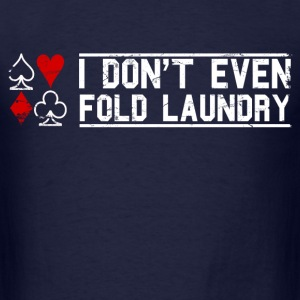 i_dont_even_fold_laundry T-Shirts - Men's T-Shirt