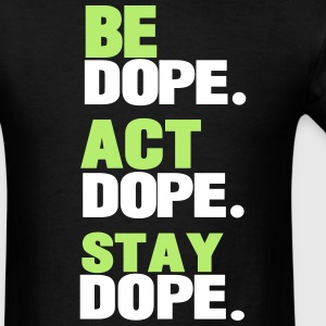 BE DOPE.ACT DOPE.STAY DOPE. T-Shirts - Men's T-Shirt