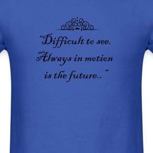 Difficult to see. Always in motion is the future. T-Shirts - Men's T-Shirt