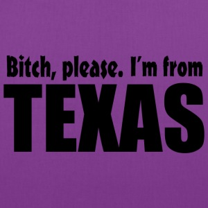 Bitch Please I'm From Texas Apparel Bags & backpacks - Tote Bag