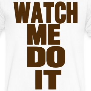 WATCH ME DO IT T-Shirts - Men's V-Neck T-Shirt by Canvas