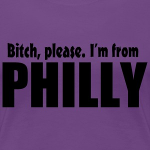 Bitch Please I'm From Philly Apparel Women's T-Shirts - Women's Premium T-Shirt