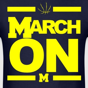March On Michigan Basketball March Madness T-Shirts - Men's T-Shirt