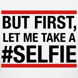 But first, let me take a selfie Women's T-Shirts - Women's T-Shirt