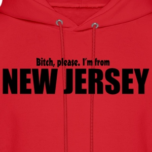 Bitch please I'm from New Jersey Parody apparel Hoodies - Men's Hoodie