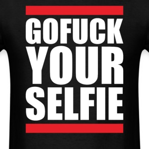 GO FUCK YOUR SELFIE T-Shirts - Men's T-Shirt