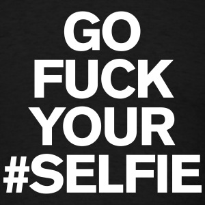 Go fuck your #selfie T-Shirts - Men's T-Shirt