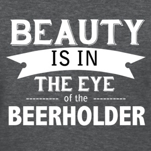 Beauty is in the Eye of the Beerholder - Women's T-Shirt