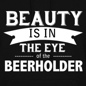 Beauty is in the Eye of the Beerholdeer - Women's Hoodie