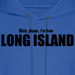 Bitch Please I'm From Long Island Apparel Hoodies - Men's Hoodie