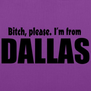 Bitch Please I'm From Dallas Apparel Bags & backpacks - Tote Bag