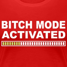 Bitch Mode Activated Women's T-Shirts