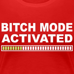 Bitch Mode Activated Women's T-Shirts - Women's Premium T-Shirt