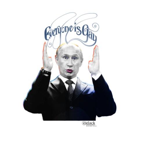 Putin: Everyone is Gay