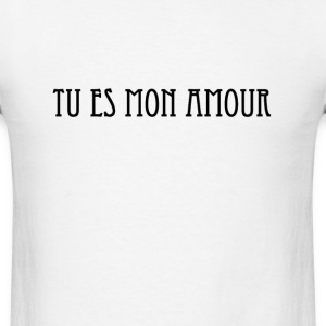 Tu es mon amour.	You are my love T-Shirts - Men's T-Shirt