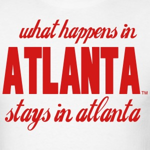 What Happens In ATLANTA Stays In atlanta T-Shirts - Men's T-Shirt
