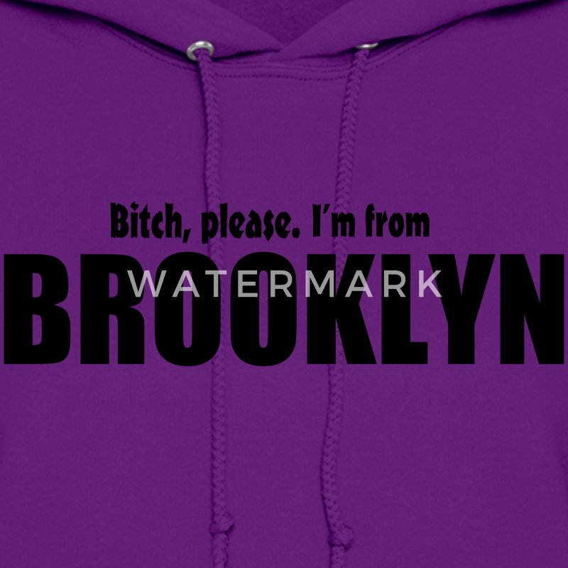 Bitch Please I'm From Brooklyn Apparel Hoodies - Women's Hoodie