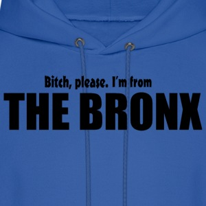 Bitch Please I'm From The Bronx Apparel Hoodies - Men's Hoodie