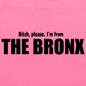 Bitch Please I'm From The Bronx Apparel Bags & backpacks - Tote Bag