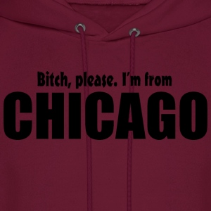 Bitch Please I'm From Chicago Apparel Hoodies - Men's Hoodie