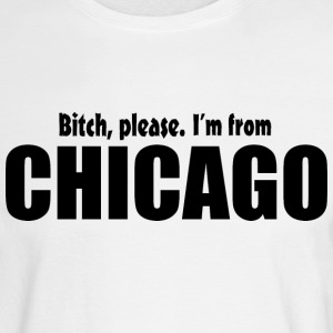 Bitch Please I'm From Chicago Apparel Long Sleeve Shirts - Men's Long Sleeve T-Shirt