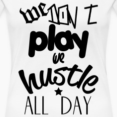 We Hustle All Day Women's T-Shirts