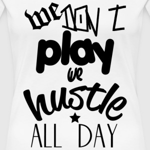 We Hustle All Day Women's T-Shirts - Women's Premium T-Shirt