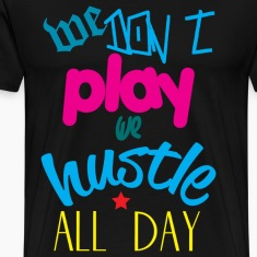 Hustle All Day part 2 T-Shirts