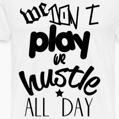 We Hustle All Day T-Shirts