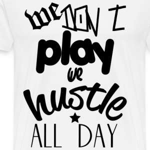 We Hustle All Day T-Shirts - Men's Premium T-Shirt