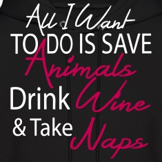 all i want to do save anmals drnk wine take naps Hoodies