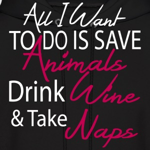 all i want to do save anmals drnk wine take naps Hoodies - Men's Hoodie