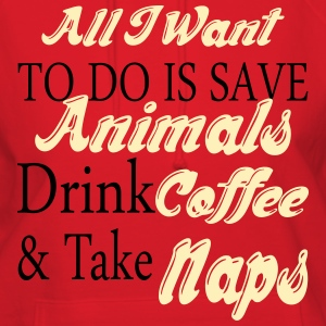 All I Want To Do Is Save Animals Drink Coffee Take Hoodies - Women's Hoodie