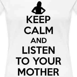 Keep calm and listen to your mother Women's T-Shirts - Women's Premium T-Shirt