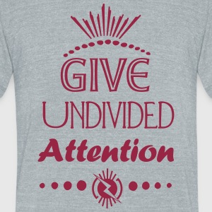 Give Undivided Attention - Unisex Tri-Blend T-Shirt by American Apparel