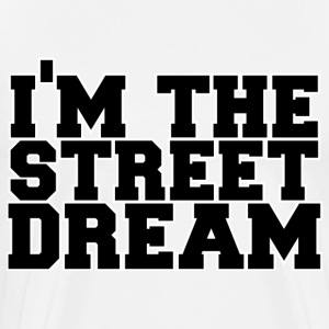 i'm the street dream T-Shirts - Men's Premium T-Shirt
