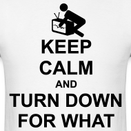 Design ~ Keep Calm and Turn Down For What