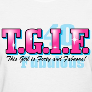 TGIF 40th Birthday T-Shirt - Women's T-Shirt