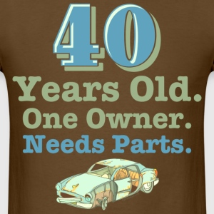 Needs Parts 40th Birthday T-Shirt - Men's T-Shirt