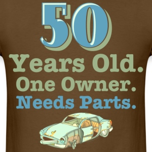 Needs Parts 50th Birthday T-Shirt - Men's T-Shirt