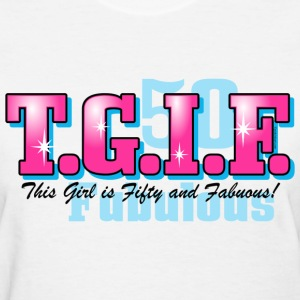 TGIF 50th Birthday T-Shirt - Women's T-Shirt