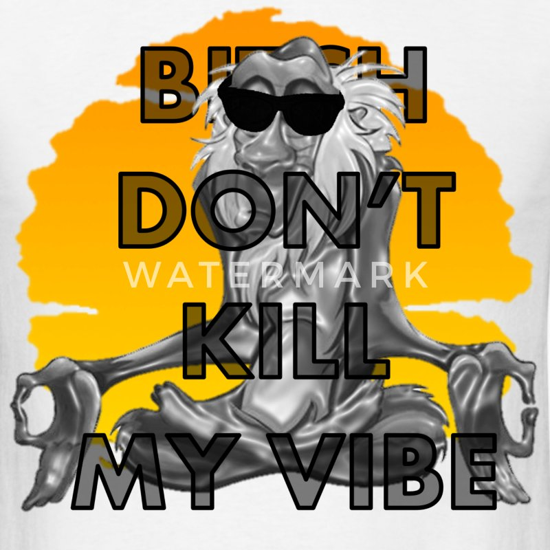 Lion King Don't Kill My Vibe T-Shirts - Men's T-Shirt