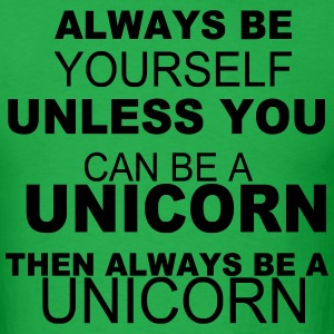 Always be yourself unless you can be a unicorn T-Shirts - Men's T-Shirt