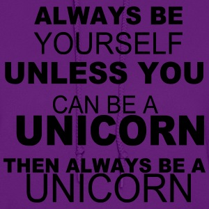Always be yourself unless you can be a unicorn Hoodies - Women's Hoodie
